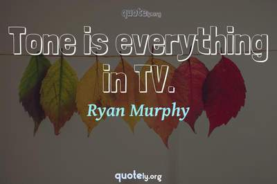 Photo Quote of Tone is everything in TV.