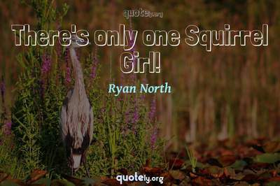 Photo Quote of There's only one Squirrel Girl!