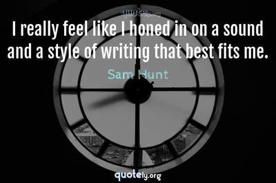 Photo Quote of I really feel like I honed in on a sound and a style of writing that best fits me.