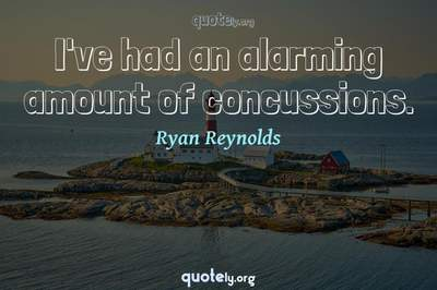Photo Quote of I've had an alarming amount of concussions.