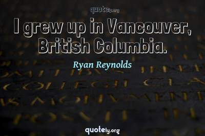 Photo Quote of I grew up in Vancouver, British Columbia.