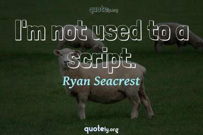 Photo Quote of I'm not used to a script.