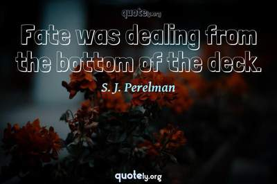 Photo Quote of Fate was dealing from the bottom of the deck.