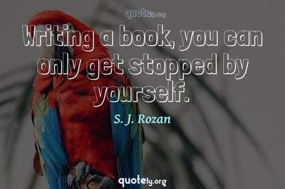 Photo Quote of Writing a book, you can only get stopped by yourself.