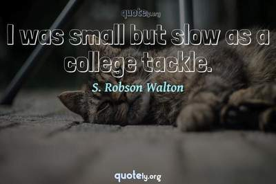 Photo Quote of I was small but slow as a college tackle.