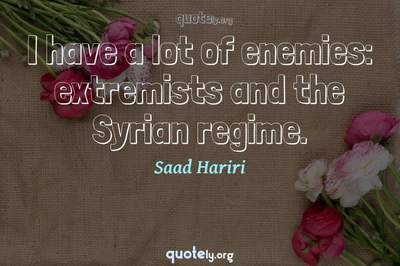 Photo Quote of I have a lot of enemies: extremists and the Syrian regime.
