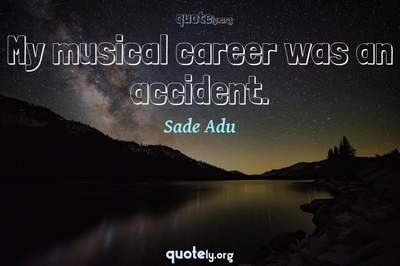 Photo Quote of My musical career was an accident.