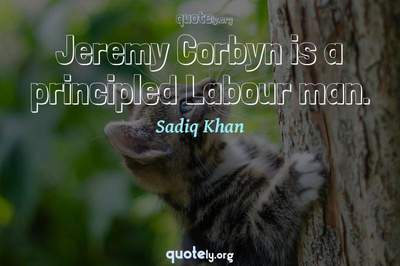 Photo Quote of Jeremy Corbyn is a principled Labour man.