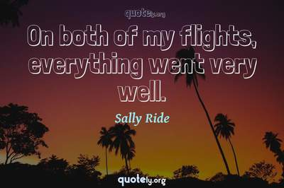 Photo Quote of On both of my flights, everything went very well.