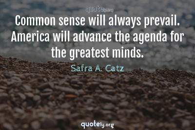 Photo Quote of Common sense will always prevail. America will advance the agenda for the greatest minds.