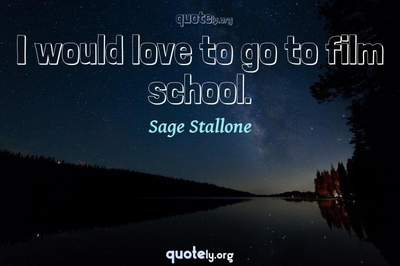 Photo Quote of I would love to go to film school.