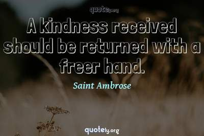 Photo Quote of A kindness received should be returned with a freer hand.