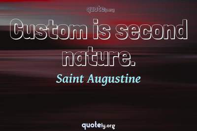 Photo Quote of Custom is second nature.