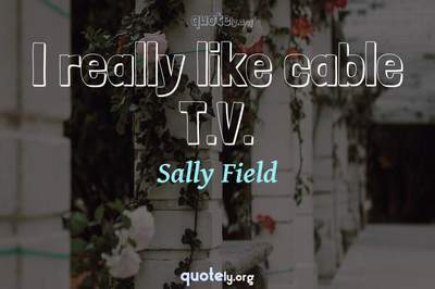 Photo Quote of I really like cable T.V.