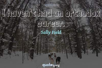 Photo Quote of I haven't had an orthodox career.
