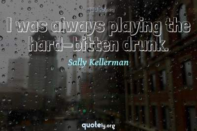 Photo Quote of I was always playing the hard-bitten drunk.