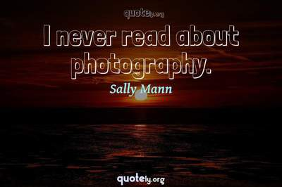 Photo Quote of I never read about photography.