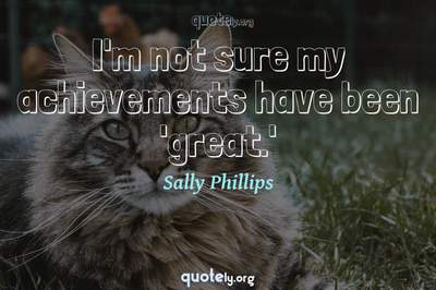 Photo Quote of I'm not sure my achievements have been 'great.'