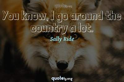 Photo Quote of You know, I go around the country a lot.