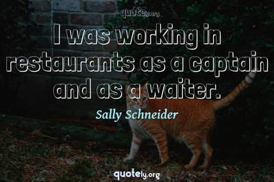 Photo Quote of I was working in restaurants as a captain and as a waiter.