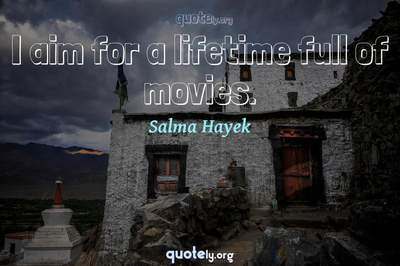 Photo Quote of I aim for a lifetime full of movies.