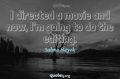 Photo Quote of I directed a movie and now, I'm going to do the editing.