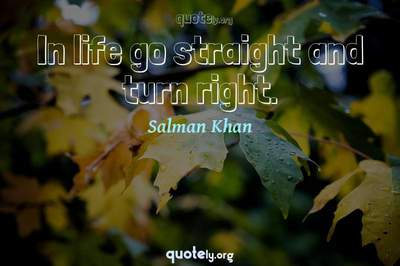 Photo Quote of In life go straight and turn right.