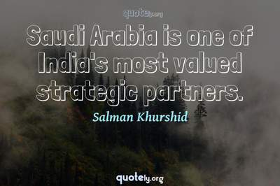Photo Quote of Saudi Arabia is one of India's most valued strategic partners.