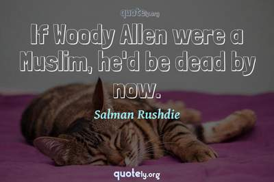 Photo Quote of If Woody Allen were a Muslim, he'd be dead by now.