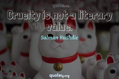 Photo Quote of Cruelty is not a literary value.