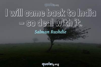 Photo Quote of I will come back to India - so deal with it.