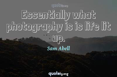 Photo Quote of Essentially what photography is is life lit up.