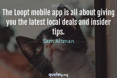 Photo Quote of The Loopt mobile app is all about giving you the latest local deals and insider tips.