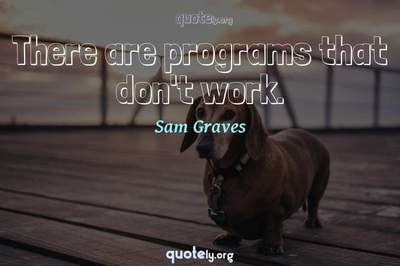 Photo Quote of There are programs that don't work.