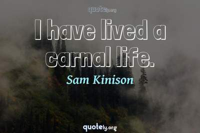 Photo Quote of I have lived a carnal life.