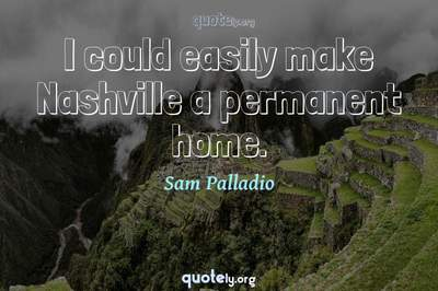 Photo Quote of I could easily make Nashville a permanent home.