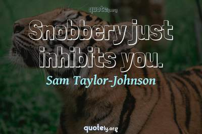 Photo Quote of Snobbery just inhibits you.