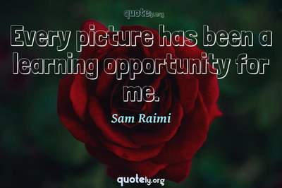 Photo Quote of Every picture has been a learning opportunity for me.