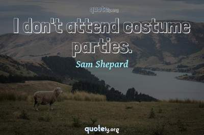 Photo Quote of I don't attend costume parties.