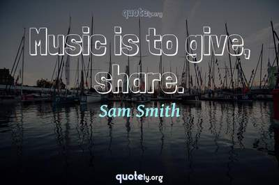 Photo Quote of Music is to give, share.