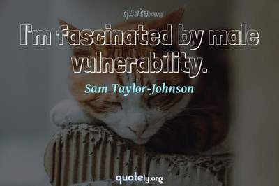 Photo Quote of I'm fascinated by male vulnerability.
