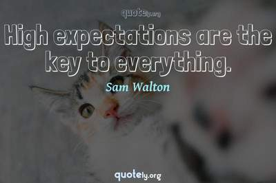 Photo Quote of High expectations are the key to everything.