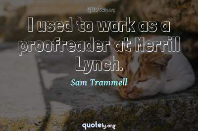 Photo Quote of I used to work as a proofreader at Merrill Lynch.