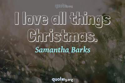 Photo Quote of I love all things Christmas.