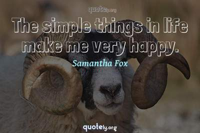 Photo Quote of The simple things in life make me very happy.