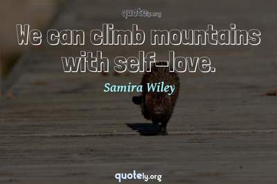 Photo Quote of We can climb mountains with self-love.