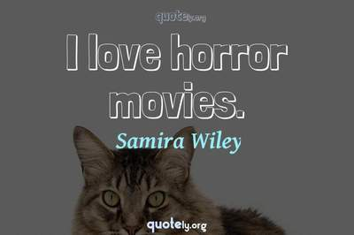 Photo Quote of I love horror movies.