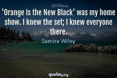 Photo Quote of 'Orange Is the New Black' was my home show. I knew the set; I knew everyone there.