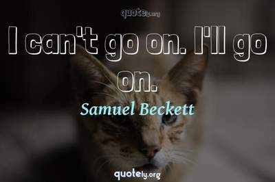 Photo Quote of I can't go on. I'll go on.
