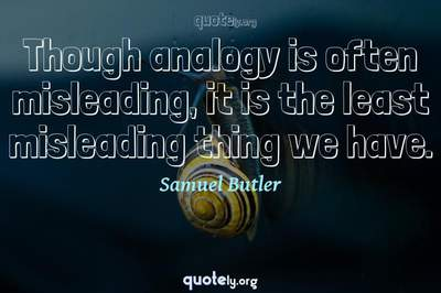 Photo Quote of Though analogy is often misleading, it is the least misleading thing we have.